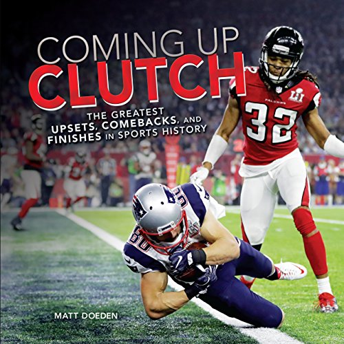 Coming Up Clutch: The Greatest Upsets, Comebacks, and Finishes in Sports History (Spectacular Sports) (English Edition) por Matt Doeden