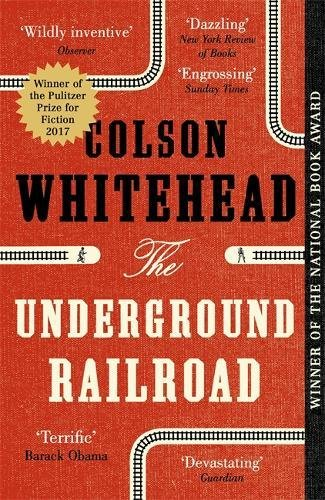 The Underground Railroad: Winner of the Pulitzer Prize for Fiction 2017
