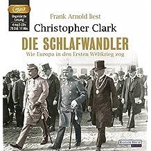 Die Schlafwandler: Wie Europa in den Ersten Weltkrieg zog by Christopher Clark (2013-09-16)