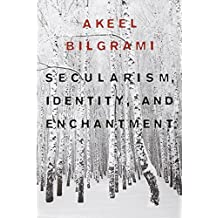 Secularism, Identity, and Enchantment (Convergences: Inventories of the Present) by Akeel Bilgrami (2014-04-21)