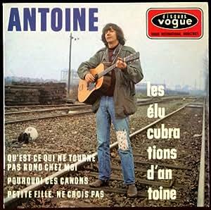 Vogue EPL 8417 - (1ère Pochette) - Antoine : Les élucubrations d'Antoine, Pourquoi ces canons, Petite fille ne crois pas, Qu'est-ce qui ne tourne pas - (Original et non pas réédition) - (1 disque vinyle EP 45t)