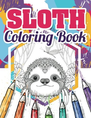 Sloth Coloring Book: Best Sloth Coloring Book For Adults - Funny Animals Coloring Book About Sloths: Volume 1