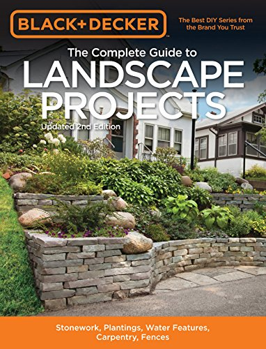 Black + Decker The Complete Guide to Landscape Projects, 2nd Edition: Stonework, Plantings, Water Features, Carpentry, Fences (Black + Decker Complete Guide To...)