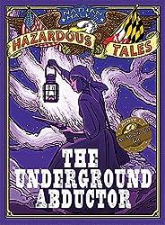Underground Abductor (Nathan Hale's Hazardous Tales #5)