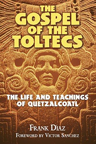 The Gospel of the Toltecs: The Life and Teachings of Quetzalcoatl por Frank Diaz