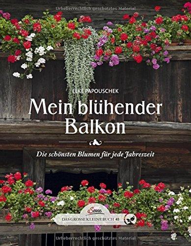 Preisvergleich Produktbild Das große kleine Buch: Mein blühender Balkon: Die schönsten Blumen für jede Jahreszeit