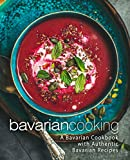 Bavarian Cooking: A Bavarian Cookbook with Authentic Bavarian Recipes (2nd Edition) (English Edition)