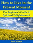 How to Live in the Present Moment: Th...