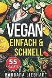 VEGAN EINFACH & SCHNELL: 55 Rezepte