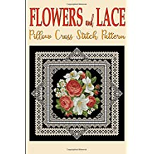 Flowers and Lace: Pillow Cross Stitch Pattern: Volume 11 (Modern Cross Stitch Pattern)