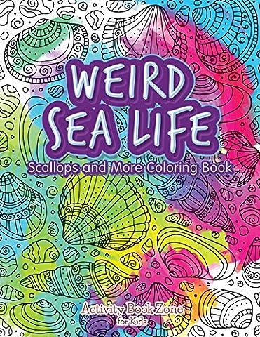 Weird Sea Life: Scallops and More Coloring Book