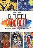 Scarica Libro Di tutti i colori Alla scoperta di cinque protagonisti della pittura Ediz a colori (PDF,EPUB,MOBI) Online Italiano Gratis