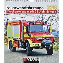 Feuerwehrfahrzeuge 2018: Wochenkalender mit 53 Fotografien
