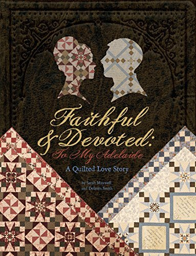 Faithful and Devoted: To My Adelaide A Quilted Love Story by Sarah Maxwell (2011-09-06)