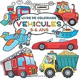 Livre de Coloriage Véhicules 3 - 6 Ans: Voiture, Camion, Véhicule de Pompier, Avion, Bateau et Beaucoup d'Autres Motifs pour Enfants...