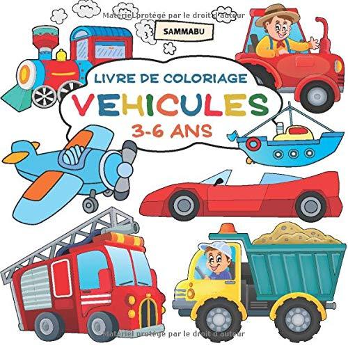 Livre de Coloriage Véhicules 3 - 6 Ans: Voiture, Camion, Véhicule de Pompier, Avion, Bateau et Beaucoup d'Autres Motifs pour Enfants par Sammabu Edition
