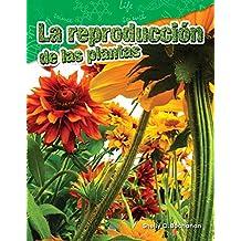 La reproducción de las plantas (Plant Reproduction) (Ciencias naturales / Science Readers: Content and Literacy)
