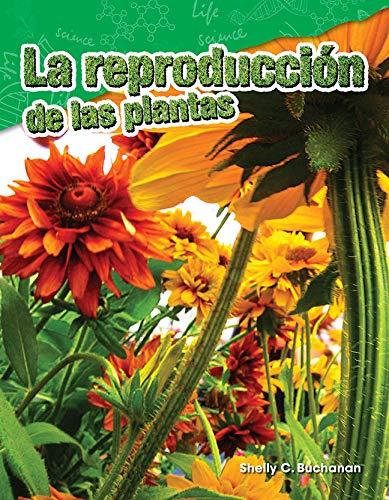 La reproducción de las plantas (Plant Reproduction) (Ciencias naturales / Science Readers: Content and Literacy) por Teacher Created Materials
