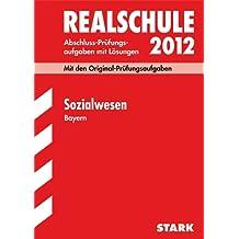 Abschluss-Prüfungsaufgaben Realschule Bayern; Sozialwesen 2012; Mit den Original-Prüfungsaufgaben mit Lösungen Jahrgänge 2000-2011.