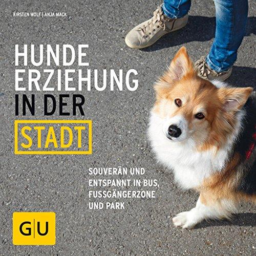 Hundeerziehung in der Stadt: Souverän und entspannt in Bus, Fußgängerzone und Park (GU Tier Spezial)