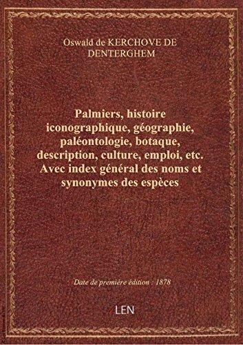 Palmiers, histoire iconographique, géographie, paléontologie, botaque, description, culture, emploi,
