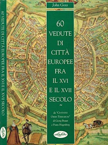60 VEDUTE DI CITTA' EUROPEE FRA IL XVI E IL XVII SECOLO. Da civitates orbis terrarum di georg braun e frans hogenberg.