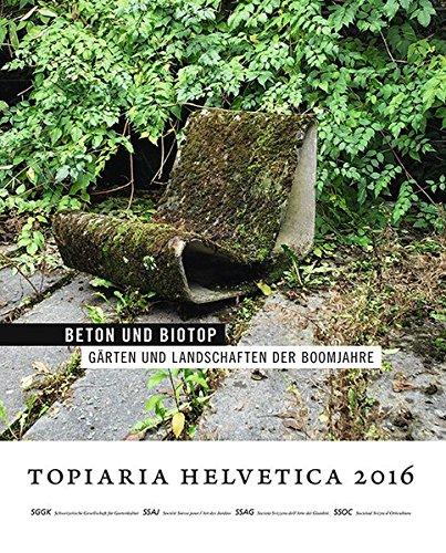 Beton und Biotop: Gärten und Landschaften der Boomjahre (Topiaria Helvetica)