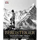 Bergsteiger: Auf den Spuren großer Alpinisten