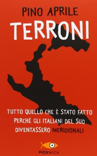 Terroni. Tutto quello che è stato fatto perché gli italiani del Sud diventassero «meridionali» (Pickwick) por Pino Aprile