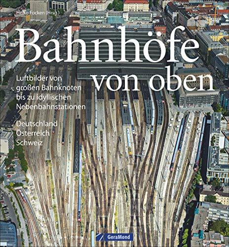 Bildband Eisenbahn in Deutschland von oben: Luftbilder Bahnhöfe, Luftbilder Bahnhöfe und Eisenbahnstrecken