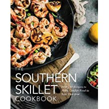 The Southern Skillet Cookbook: Over 100 Recipes to Make Comfort Food in Your Cast-Iron