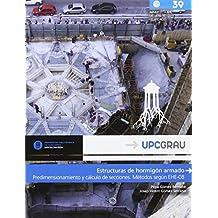 Estructuras de hormigón armado: Predimensionamiento y cálculo de secciones. Métodos según EHE-08 (UPCGrau)