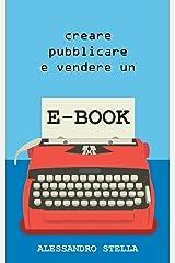 Creare, pubblicare e vendere un e-book: Una guida alla pubblicazione del proprio libro su Amazon e su tutti i maggiori Store mondiali; tasse e pratiche burocratiche incluse Formato Kindle