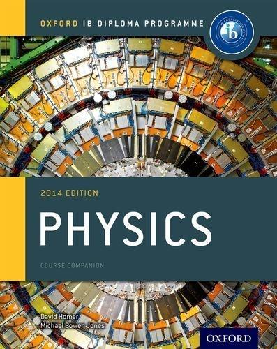 IB Physics Course Book 2014 edition: Oxford IB Diploma Programme (International Baccalaureate) by Bowen-Jones, Michael, Homer, David (2014) Paperback
