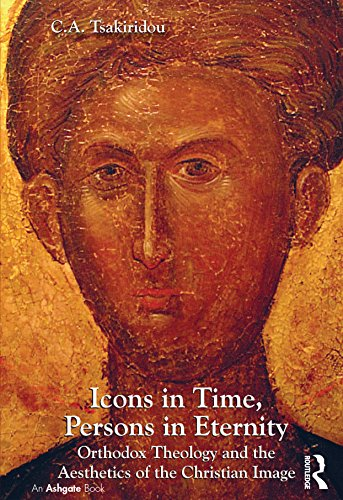 Icons in Time, Persons in Eternity: Orthodox Theology and the Aesthetics of the Christian Image (English Edition)
