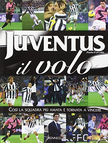 Juventus: il volo. Cos la squadra più amata è tornata a vincere. Ediz. illustrata (Sport ed esercizio fisico)