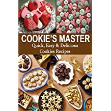 COOKIE'S MASTER: Quick, Easy & Delicious Cookies Recipes (English Edition)