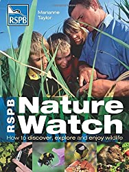 RSPB Nature Watch: How to Discover, Explore and Enjoy Wildlife by Marianne Taylor (2011-05-16)