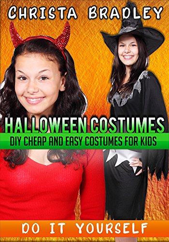 Halloween Costumes DIY Cheap and Easy Costumes for Kids DO IT YOURSELF! (English Edition)