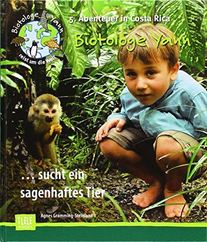 Biotologe Yann ...sucht ein sagenhaftes Tier: 5. Abenteuer in Costa Rica