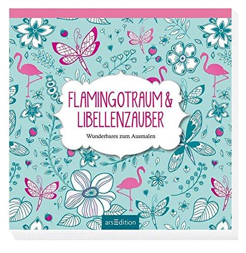 Flamingotraum & Libellenzauber: Wunderbares zum Ausmalen (Malprodukte für Erwachsene)