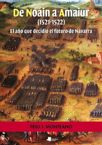 De Noáin a Amaiur (1521-1522): El año que decidió el futuro de Navarra (Ensayo y Testimonio) por Peio Monteano
