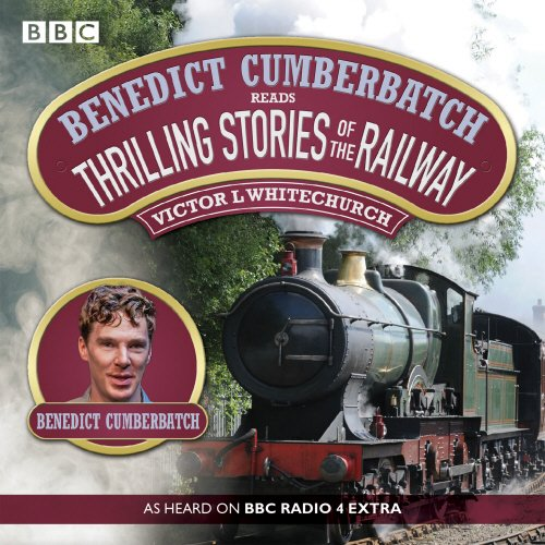 Benedict Cumberbatch Reads Thrilling Stories of the Railway: A BBC Radio Reading por Victor Whitechurch