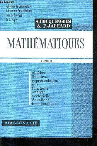 MATHEMTIQUES - TOME 2 - ALGEBRE LINEAIRE REPRESENTATION DES FONCTIONS ANALYSE VECTORIELLE EQUATIENS FONCTIONNELLES. par A.HOCQUENGHEM & P.JAFFARD