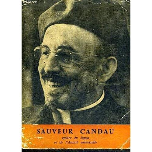 SAUVEUR CANDAU, APOTRE DU JAPON ET DE L'AMITIE UNIVERSELLE (1897-1955)
