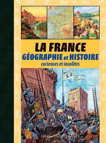 LA FRANCE, GEOGRAPHIE ET HISTOIRE CURIEUSES (relié)