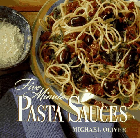Five-Minute Pasta Sauces by Michael Oliver (1996-02-06)