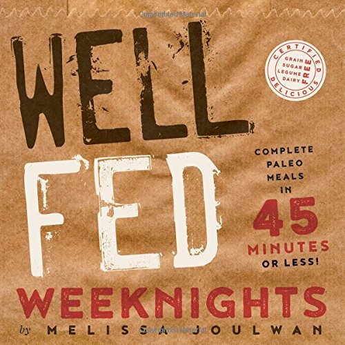 well-fed-weeknights-complete-paleo-meals-in-45-minutes-or-less