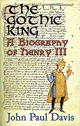 The Gothic King - a Biography of Henry III