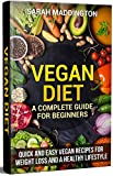 Vegan Diet: A Complete Guide for Beginners: Quick and Easy Vegan Recipes for Weight Loss and a Healthy Lifestyle (Vegan Diet, Vegetarian Diet, Weight Loss, Vegan Diet for Beginners, Vegan Recipes)